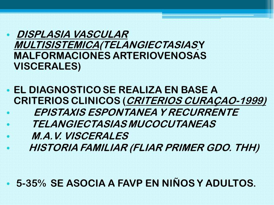 DISPLASIA VASCULAR MULTISISTEMICA(TELANGIECTASIAS Y MALFORMACIONES ARTERIOVENOSAS VISCERALES)