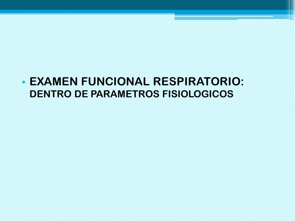 EXAMEN FUNCIONAL RESPIRATORIO: DENTRO DE PARAMETROS FISIOLOGICOS