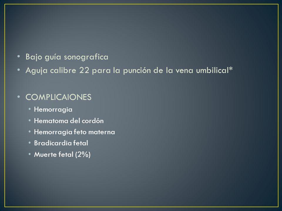 Aguja calibre 22 para la punción de la vena umbilical* COMPLICAIONES