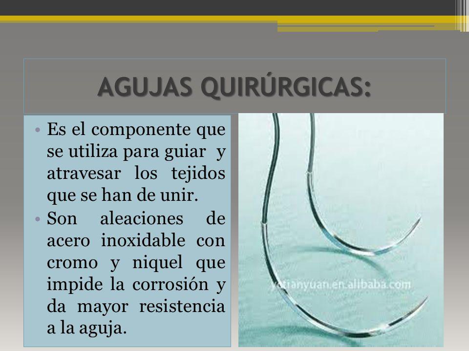 AGUJAS QUIRÚRGICAS: Es el componente que se utiliza para guiar y atravesar los tejidos que se han de unir.