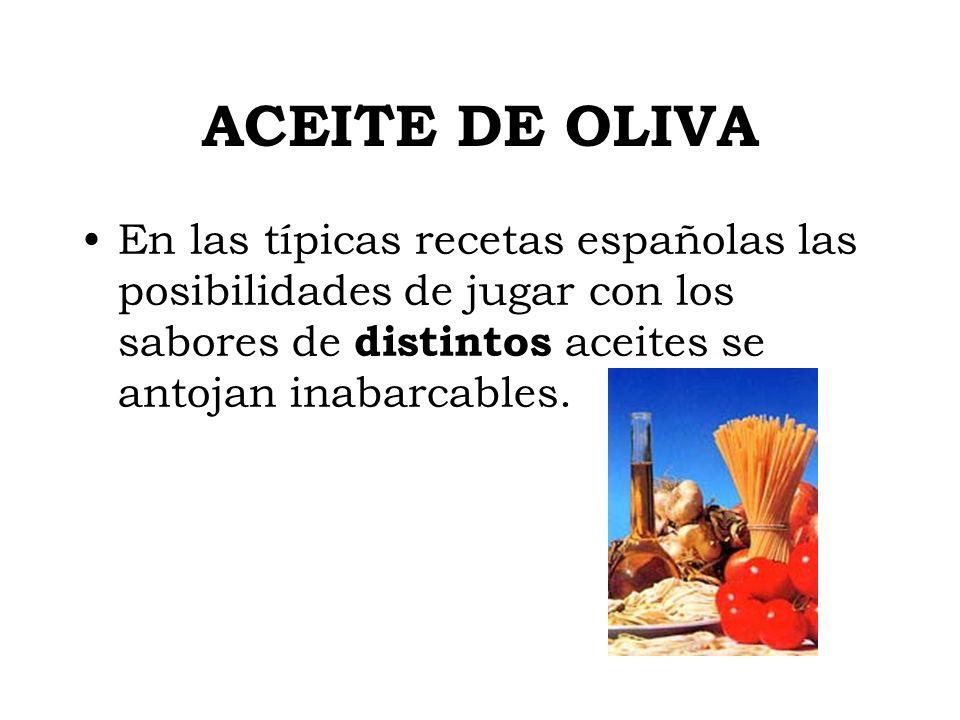 ACEITE DE OLIVA En las típicas recetas españolas las posibilidades de jugar con los sabores de distintos aceites se antojan inabarcables.