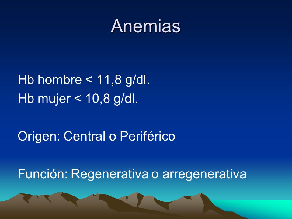 Anemias Hb hombre < 11,8 g/dl. Hb mujer < 10,8 g/dl.