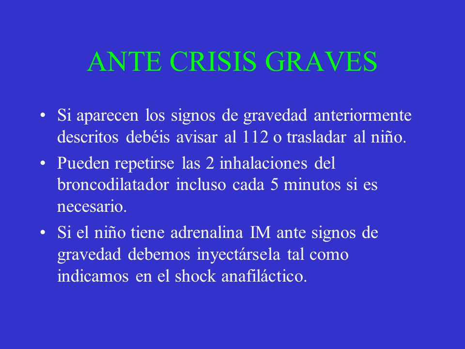 ANTE CRISIS GRAVES Si aparecen los signos de gravedad anteriormente descritos debéis avisar al 112 o trasladar al niño.
