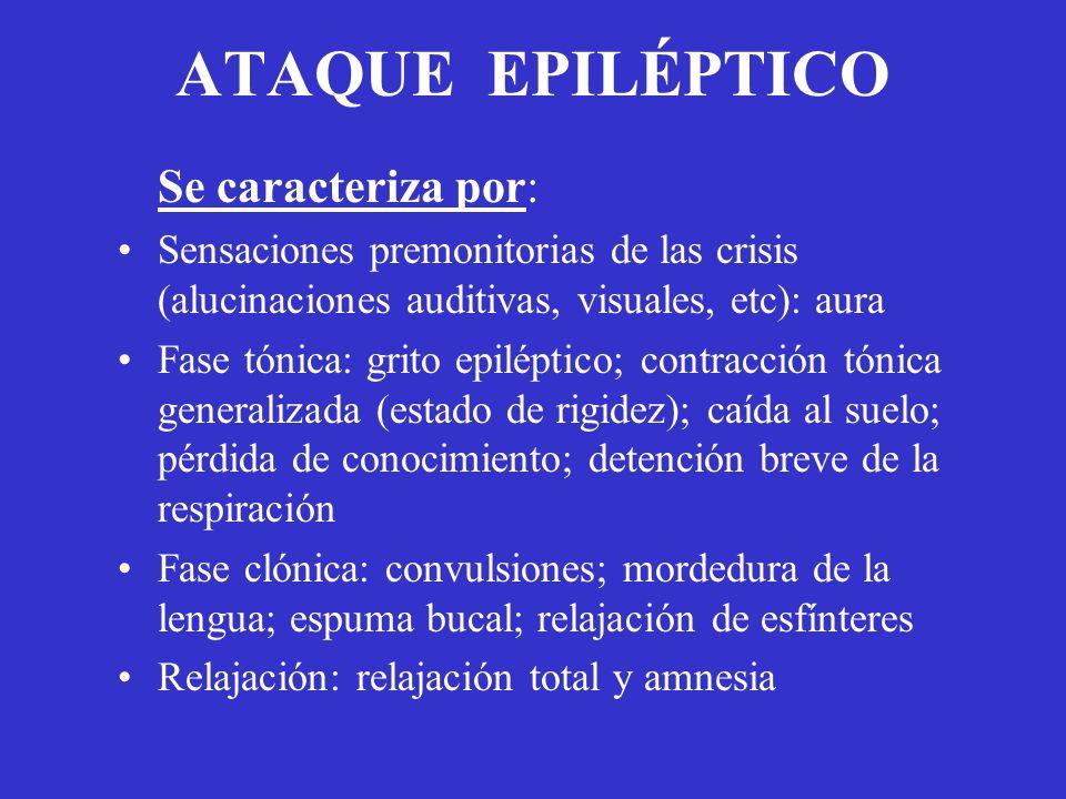 ATAQUE EPILÉPTICO Se caracteriza por:
