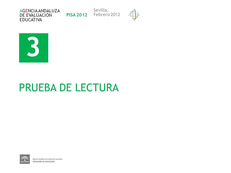 3 PRUEBA DE LECTURA Sevilla. AGENCIA ANDALUZA DE EVALUACIÓN PISA 2012