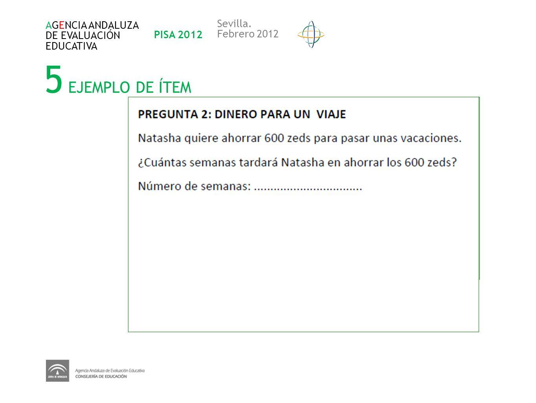 5 EJEMPLO DE ÍTEM Sevilla. AGENCIA ANDALUZA DE EVALUACIÓN PISA 2012