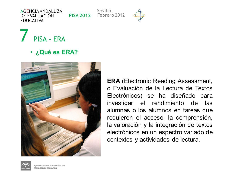 AGENCIA ANDALUZA DE EVALUACIÓN. EDUCATIVA. PISA 2012. Sevilla. Febrero 2012. 7 PISA - ERA. ¿Qué es ERA