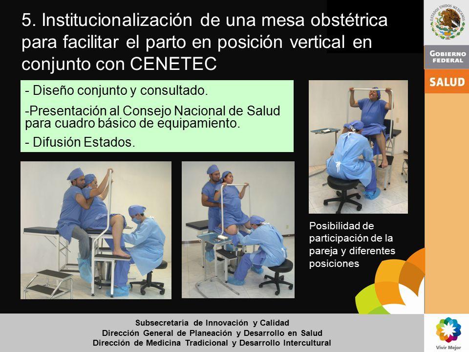 5. Institucionalización de una mesa obstétrica para facilitar el parto en posición vertical en conjunto con CENETEC