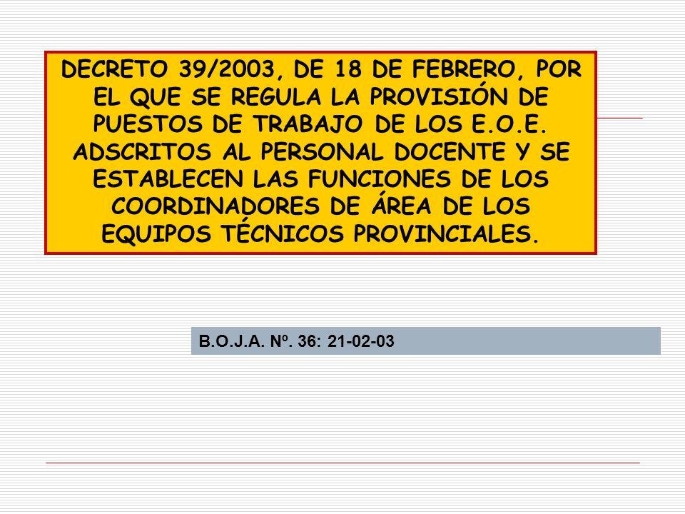 DECRETO 39/2003, DE 18 DE FEBRERO, POR EL QUE SE REGULA LA PROVISIÓN DE PUESTOS DE TRABAJO DE LOS E.O.E. ADSCRITOS AL PERSONAL DOCENTE Y SE ESTABLECEN LAS FUNCIONES DE LOS COORDINADORES DE ÁREA DE LOS EQUIPOS TÉCNICOS PROVINCIALES.