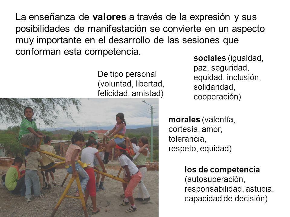 La enseñanza de valores a través de la expresión y sus posibilidades de manifestación se convierte en un aspecto muy importante en el desarrollo de las sesiones que conforman esta competencia.