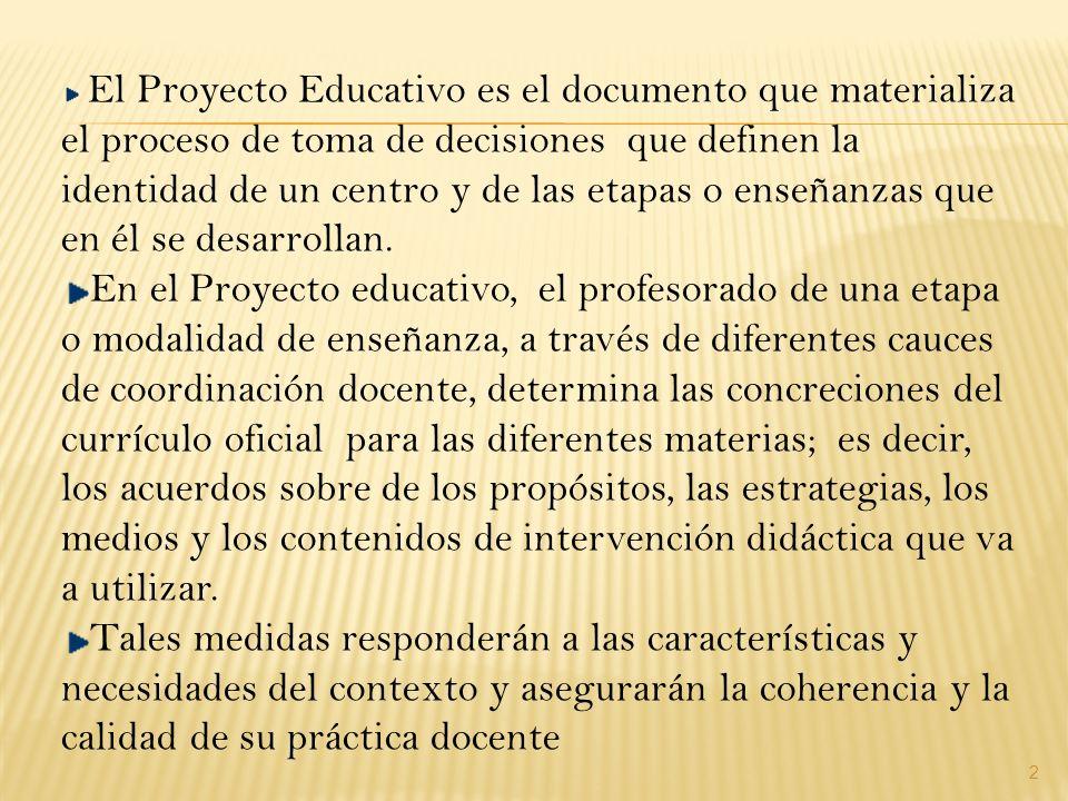 El Proyecto Educativo es el documento que materializa el proceso de toma de decisiones que definen la identidad de un centro y de las etapas o enseñanzas que en él se desarrollan.