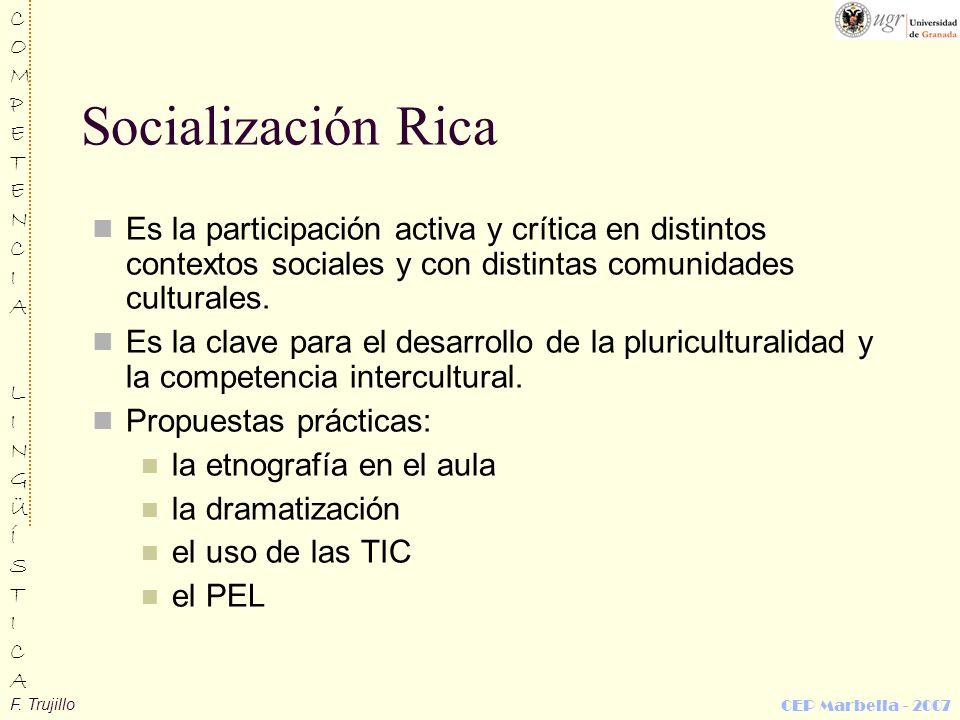 Socialización Rica Es la participación activa y crítica en distintos contextos sociales y con distintas comunidades culturales.
