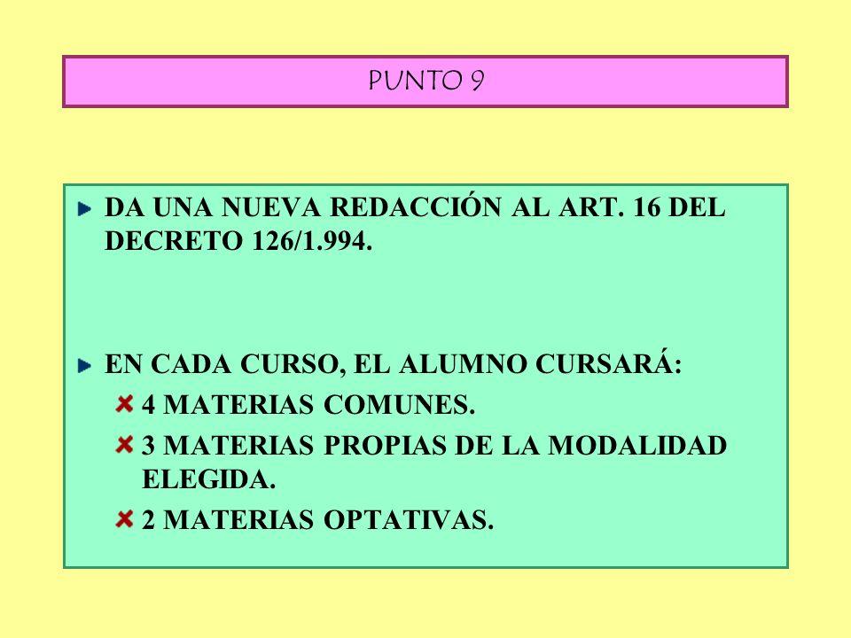 PUNTO 9DA UNA NUEVA REDACCIÓN AL ART. 16 DEL DECRETO 126/1.994. EN CADA CURSO, EL ALUMNO CURSARÁ: 4 MATERIAS COMUNES.