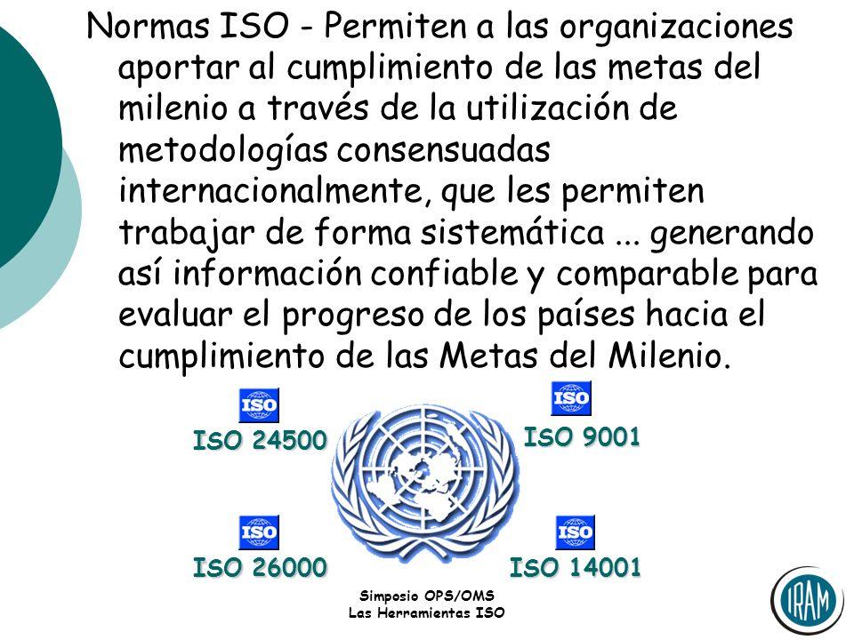 Normas ISO - Permiten a las organizaciones aportar al cumplimiento de las metas del milenio a través de la utilización de metodologías consensuadas internacionalmente, que les permiten trabajar de forma sistemática ... generando así información confiable y comparable para evaluar el progreso de los países hacia el cumplimiento de las Metas del Milenio.