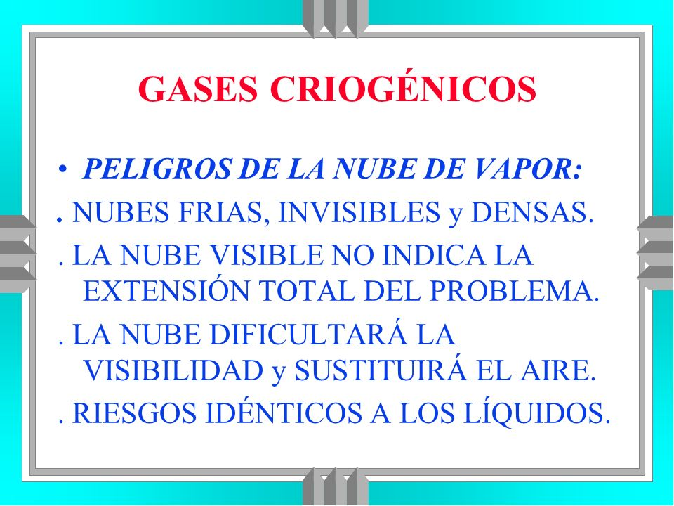 GASES CRIOGÉNICOS PELIGROS DE LA NUBE DE VAPOR: