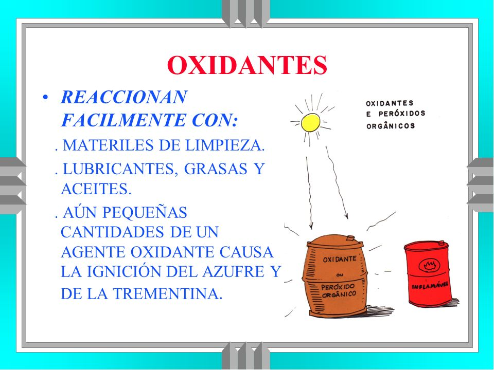 OXIDANTES REACCIONAN FACILMENTE CON: . MATERILES DE LIMPIEZA.