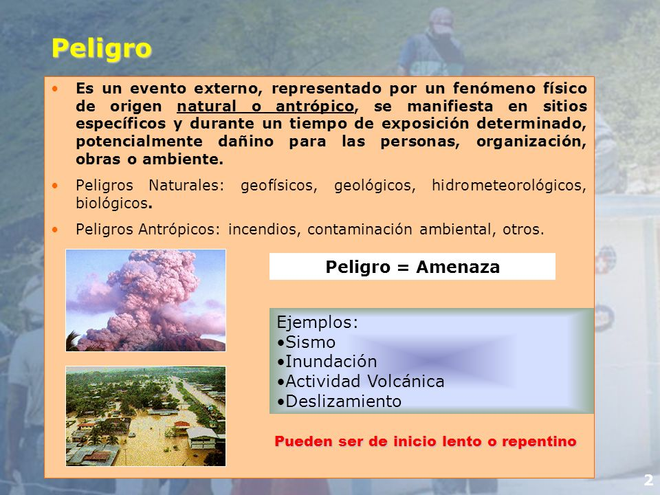 Peligro Peligro = Amenaza Ejemplos: Sismo Inundación