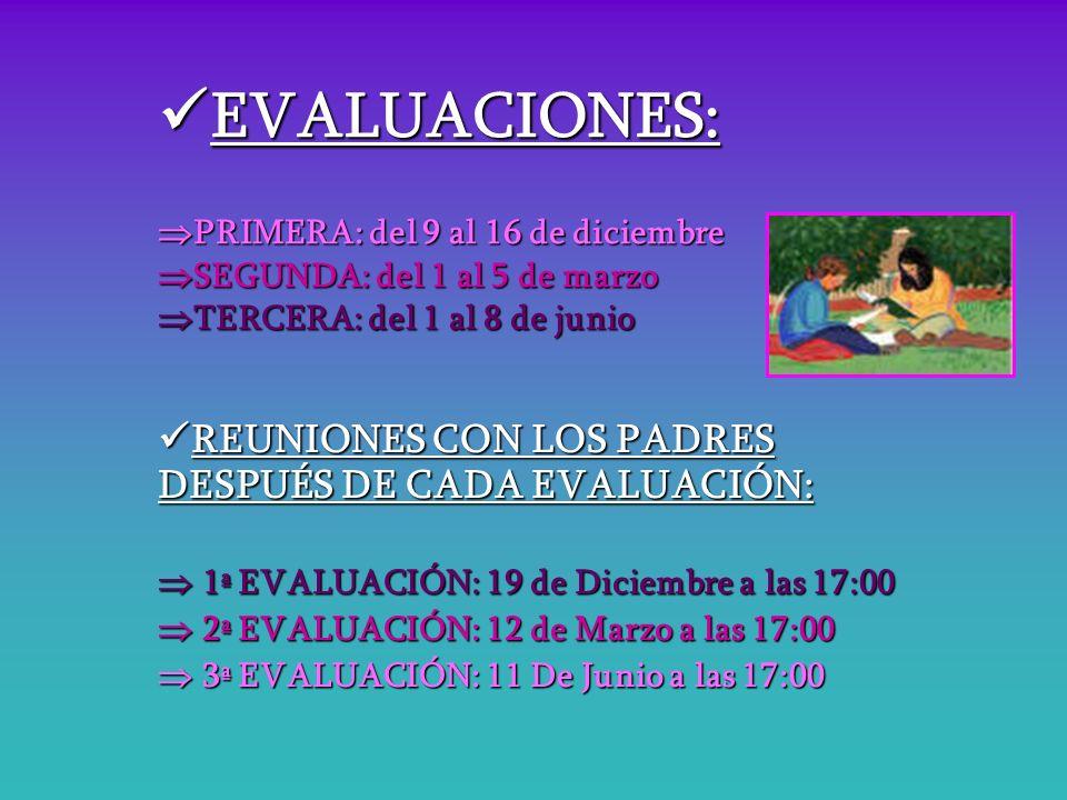 EVALUACIONES: PRIMERA: del 9 al 16 de diciembre SEGUNDA: del 1 al 5 de marzo TERCERA: del 1 al 8 de junio