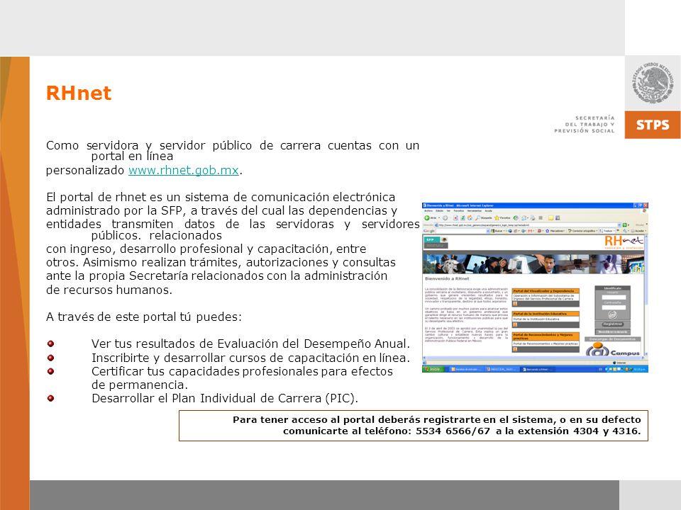 RHnet Como servidora y servidor público de carrera cuentas con un portal en línea. personalizado www.rhnet.gob.mx.