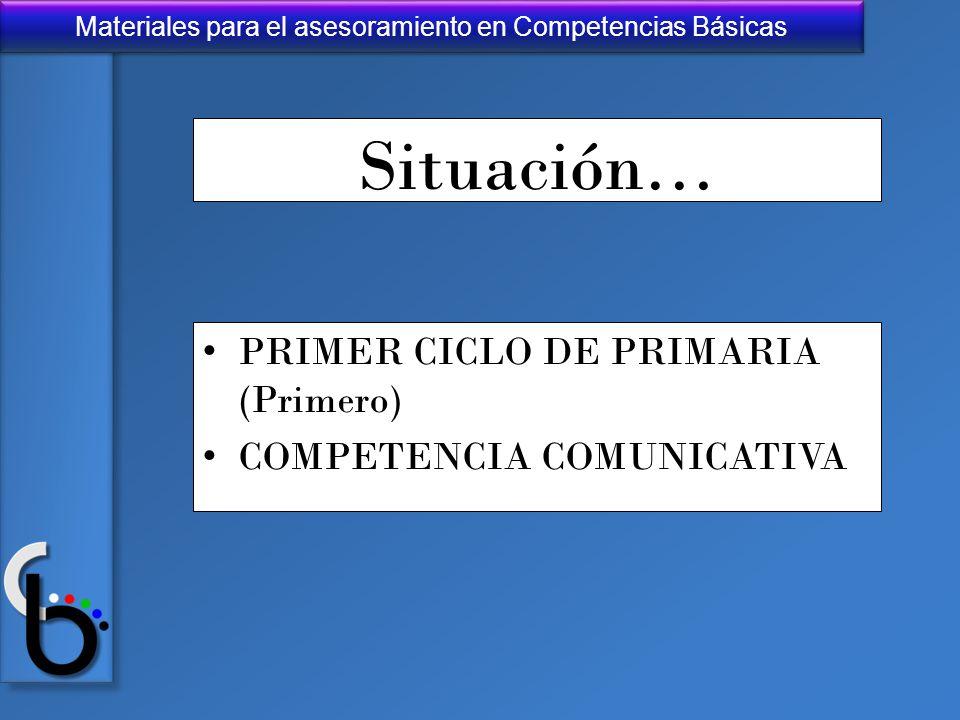 Situación… PRIMER CICLO DE PRIMARIA (Primero) COMPETENCIA COMUNICATIVA