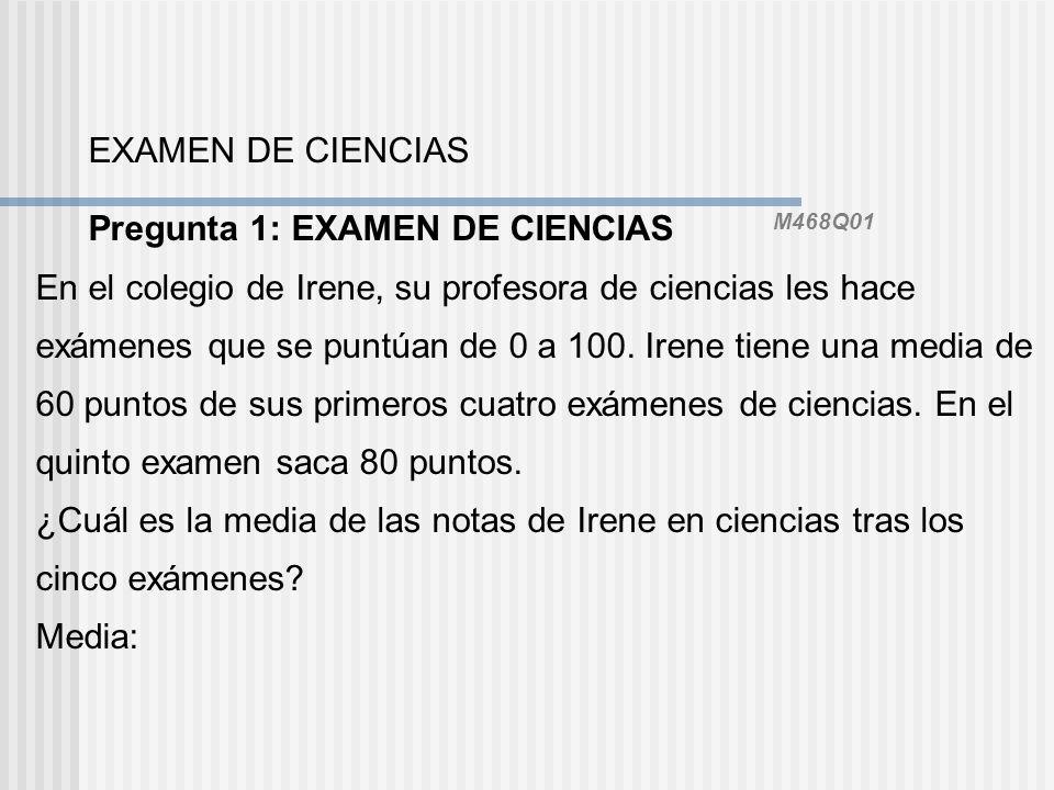 EXAMEN DE CIENCIAS Pregunta 1: EXAMEN DE CIENCIAS M468Q01. En el colegio de Irene, su profesora de ciencias les hace.