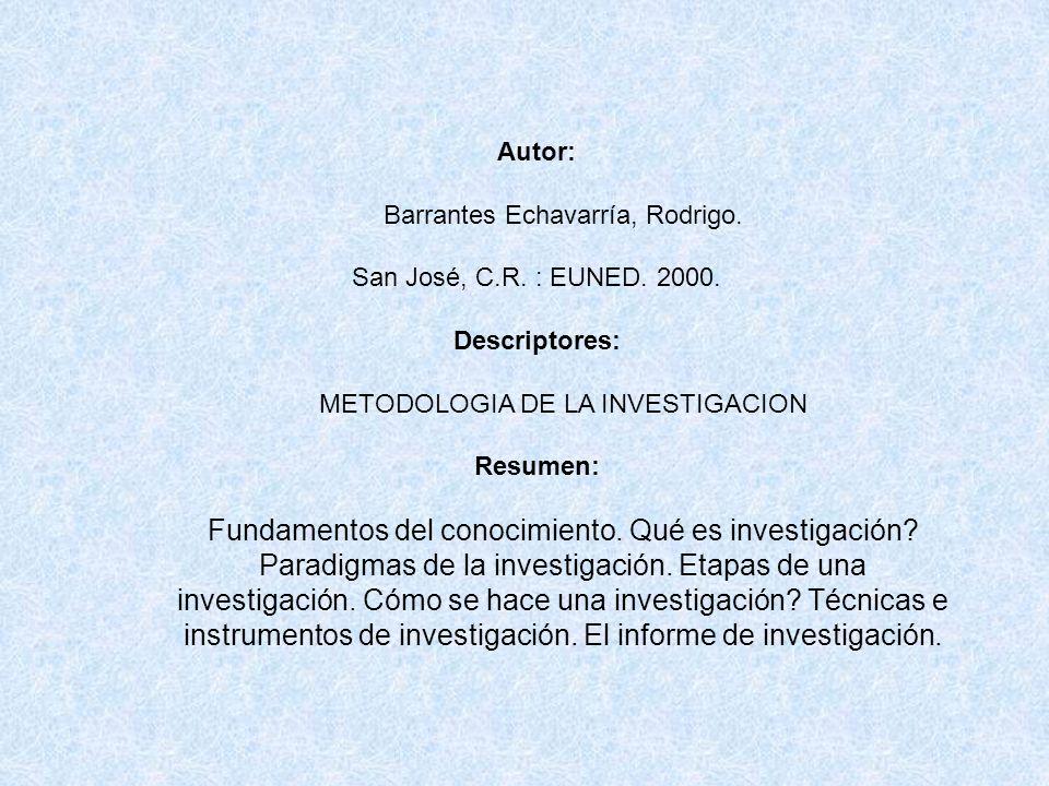 Autor:Barrantes Echavarría, Rodrigo. San José, C.R. : EUNED. 2000. Descriptores: METODOLOGIA DE LA INVESTIGACION.
