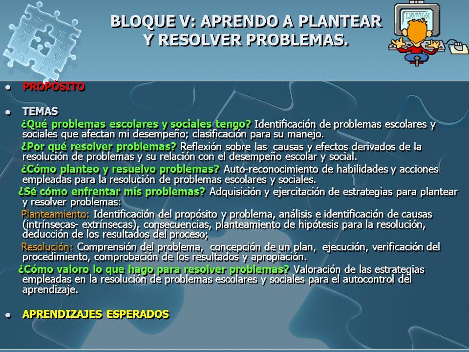 BLOQUE V: APRENDO A PLANTEAR Y RESOLVER PROBLEMAS.