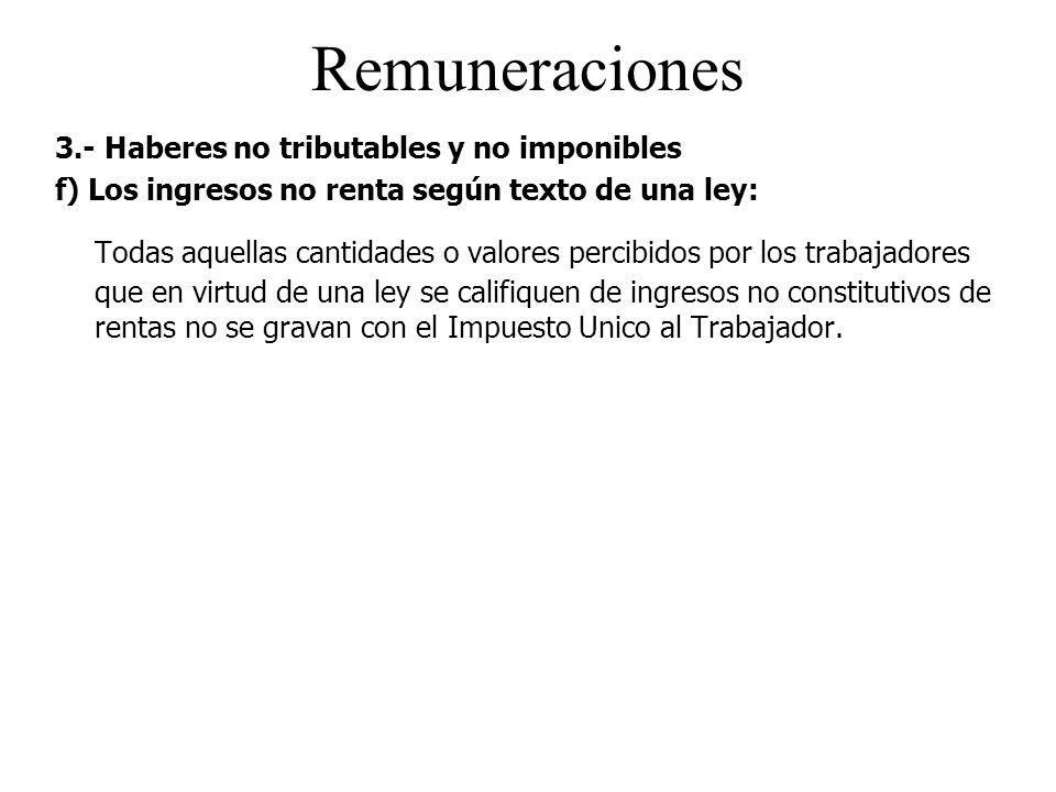 Remuneraciones 3.- Haberes no tributables y no imponibles. f) Los ingresos no renta según texto de una ley: