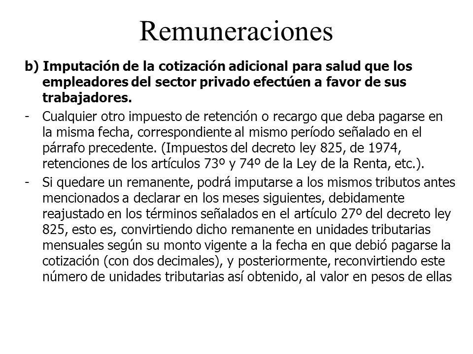 Remuneraciones b) Imputación de la cotización adicional para salud que los empleadores del sector privado efectúen a favor de sus trabajadores.