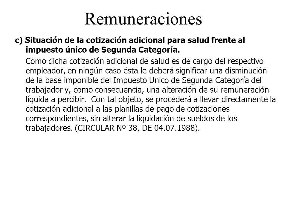 Remuneraciones c) Situación de la cotización adicional para salud frente al impuesto único de Segunda Categoría.