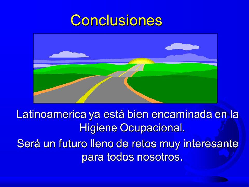 Conclusiones Latinoamerica ya está bien encaminada en la Higiene Ocupacional.