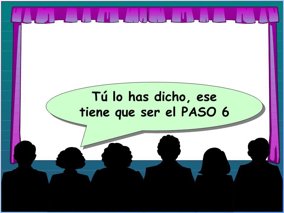 Tú lo has dicho, ese tiene que ser el PASO 6