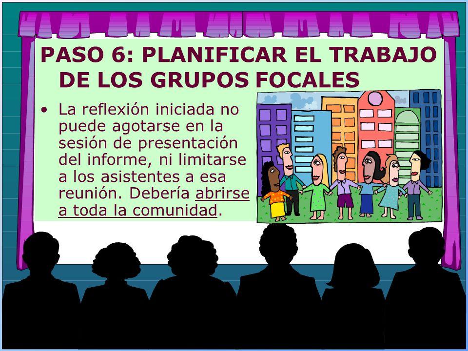 PASO 6: PLANIFICAR EL TRABAJO DE LOS GRUPOS FOCALES