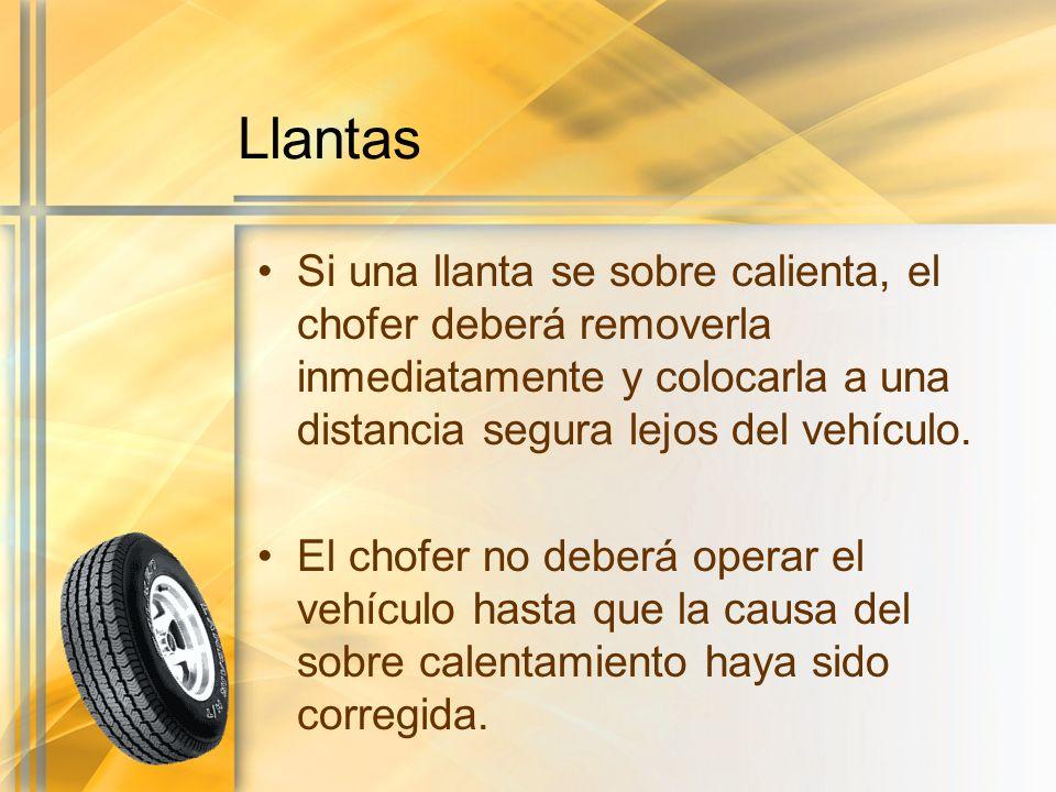 Llantas Si una llanta se sobre calienta, el chofer deberá removerla inmediatamente y colocarla a una distancia segura lejos del vehículo.