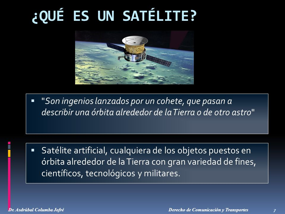 ¿QUÉ ES UN SATÉLITE Son ingenios lanzados por un cohete, que pasan a describir una órbita alrededor de la Tierra o de otro astro