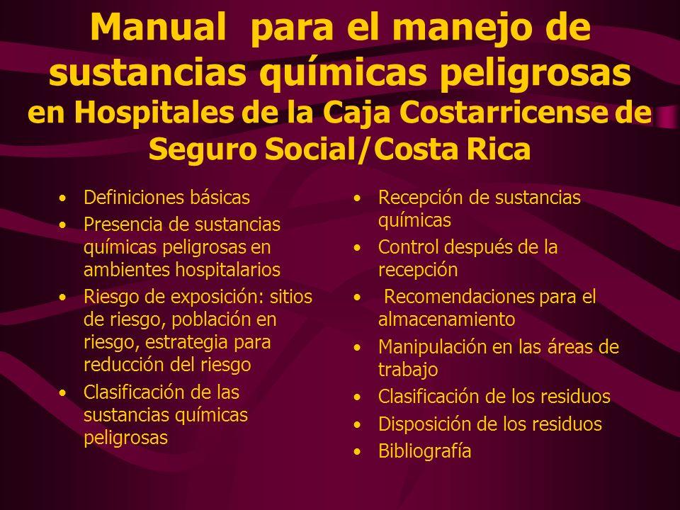 Manual para el manejo de sustancias químicas peligrosas en Hospitales de la Caja Costarricense de Seguro Social/Costa Rica
