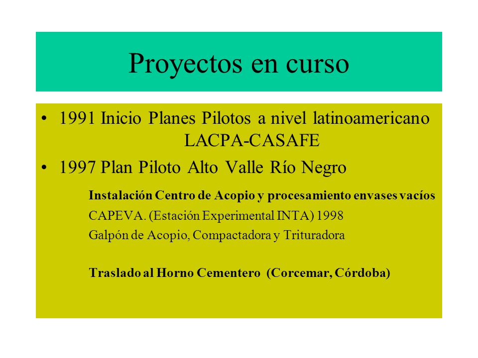 Proyectos en curso 1991 Inicio Planes Pilotos a nivel latinoamericano LACPA-CASAFE. 1997 Plan Piloto Alto Valle Río Negro.