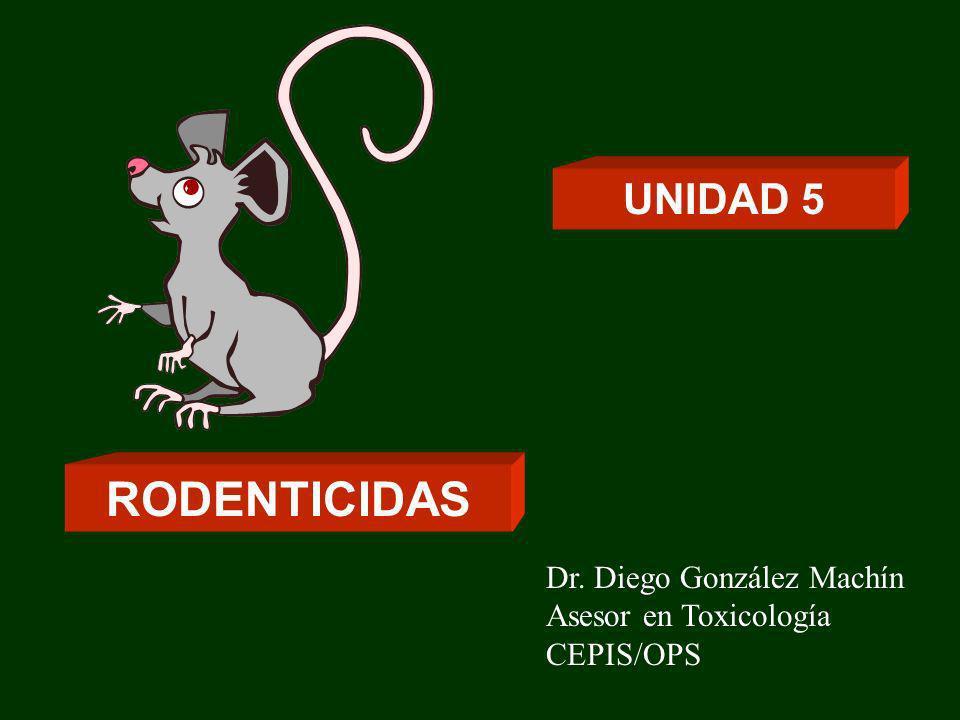 RODENTICIDAS UNIDAD 5 Dr. Diego González Machín Asesor en Toxicología