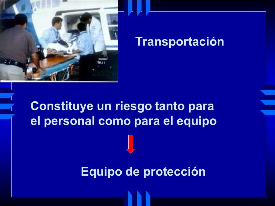 Transportación Constituye un riesgo tanto para el personal como para el equipo Equipo de protección