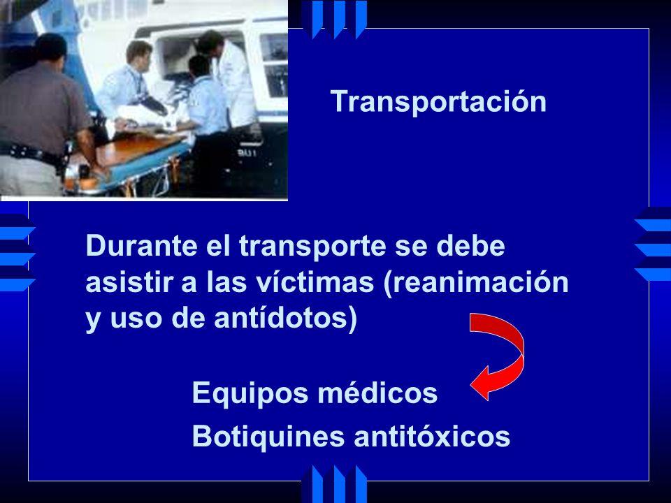 Transportación Durante el transporte se debe. asistir a las víctimas (reanimación. y uso de antídotos)