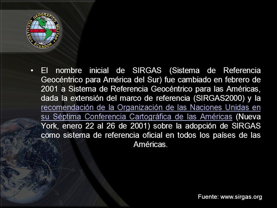 El nombre inicial de SIRGAS (Sistema de Referencia Geocéntrico para América del Sur) fue cambiado en febrero de 2001 a Sistema de Referencia Geocéntrico para las Américas, dada la extensión del marco de referencia (SIRGAS2000) y la recomendación de la Organización de las Naciones Unidas en su Séptima Conferencia Cartográfica de las Américas (Nueva York, enero 22 al 26 de 2001) sobre la adopción de SIRGAS como sistema de referencia oficial en todos los países de las Américas.