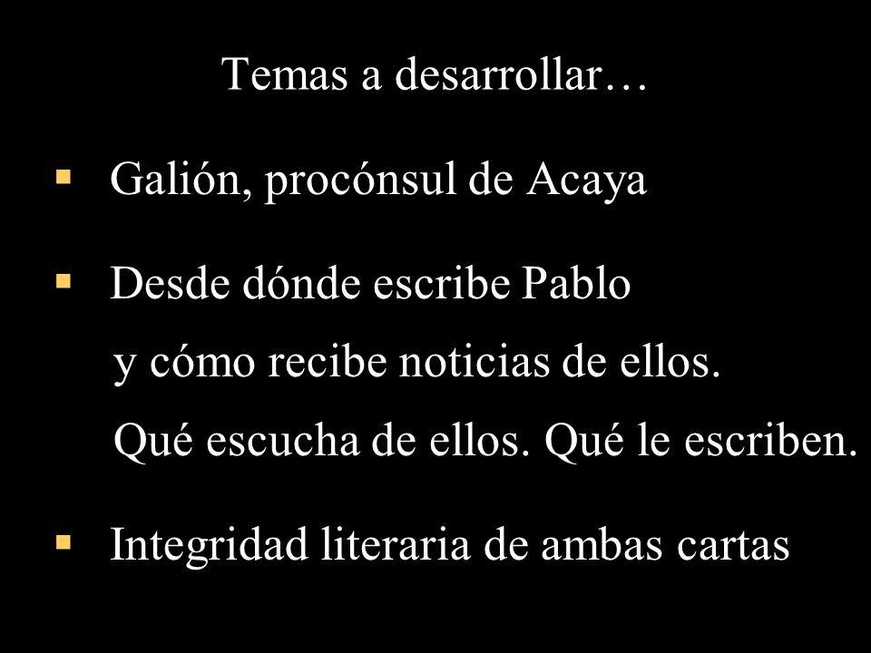 Temas a desarrollar… Galión, procónsul de Acaya. Desde dónde escribe Pablo. y cómo recibe noticias de ellos.