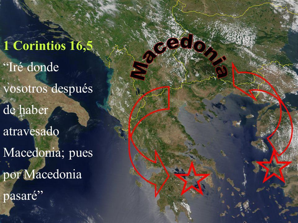 1 Corintios 16,5 Iré donde vosotros después de haber atravesado Macedonia; pues por Macedonia pasaré