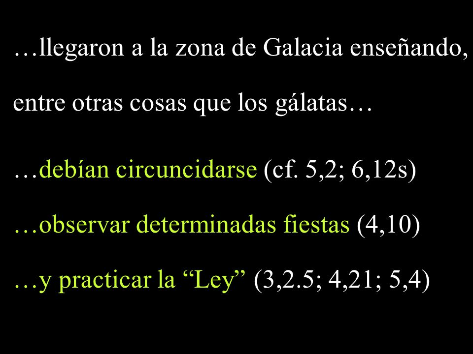 …llegaron a la zona de Galacia enseñando, entre otras cosas que los gálatas…