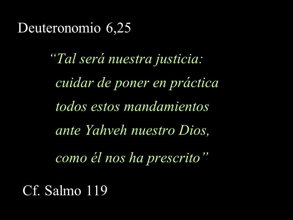 Deuteronomio 6,25 Tal será nuestra justicia: cuidar de poner en práctica. todos estos mandamientos.