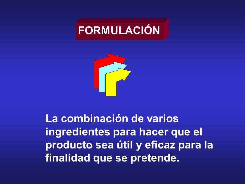 FORMULACIÓN La combinación de varios ingredientes para hacer que el producto sea útil y eficaz para la finalidad que se pretende.