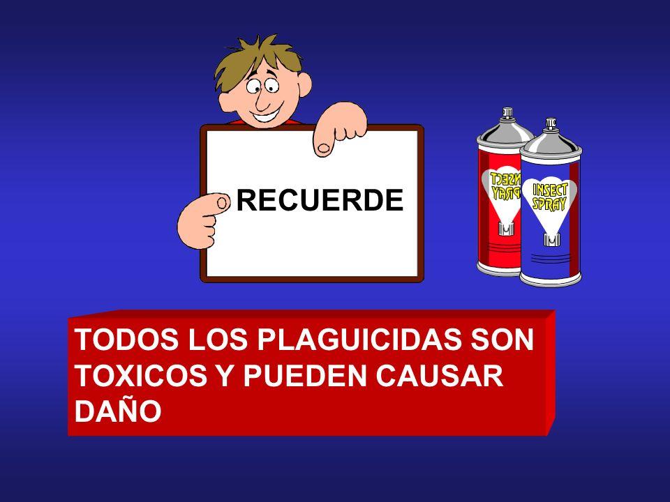 RECUERDE TODOS LOS PLAGUICIDAS SON TOXICOS Y PUEDEN CAUSAR DAÑO