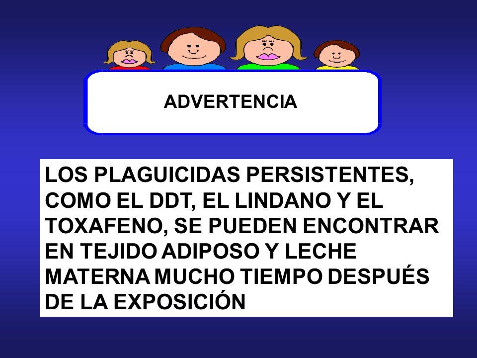 LOS PLAGUICIDAS PERSISTENTES, COMO EL DDT, EL LINDANO Y EL