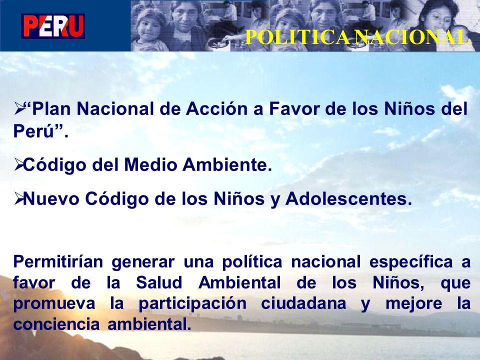 POLITICA NACIONAL Plan Nacional de Acción a Favor de los Niños del Perú . Código del Medio Ambiente.