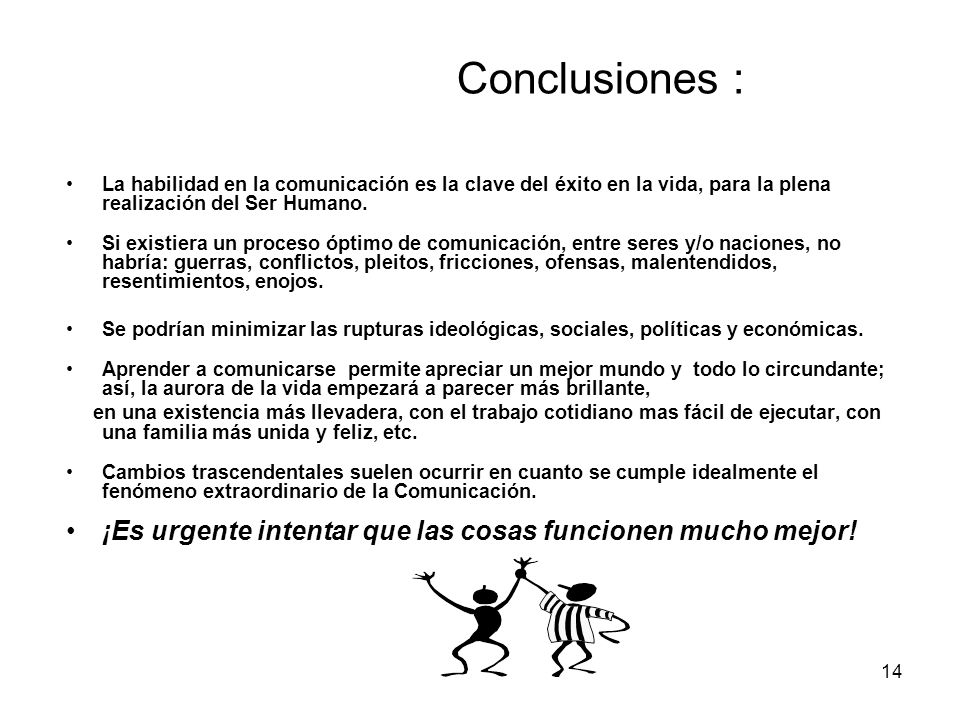 Conclusiones : La habilidad en la comunicación es la clave del éxito en la vida, para la plena realización del Ser Humano.